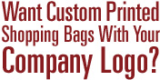 Want Custom Printed Shopping Bags With Your Company Logo?